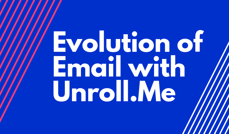 Understanding the Evolution of Email with Unroll Me - Bloggdesk