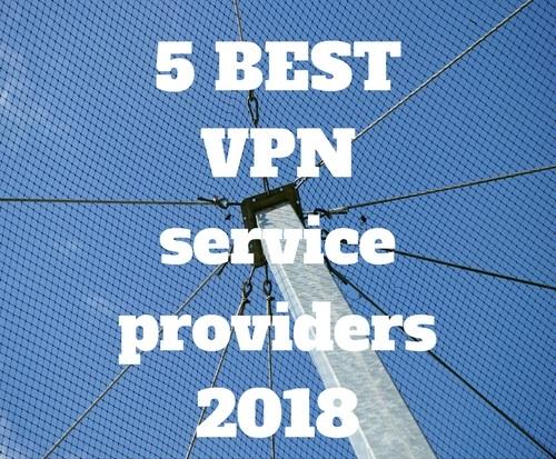 5 BEST VPN service providers 2018 (Latest Reviews)