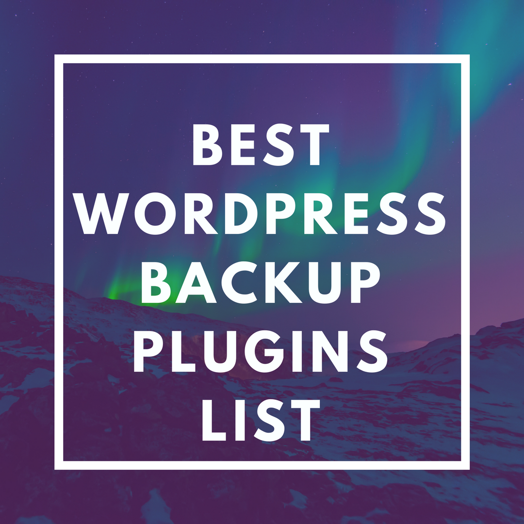 Best WordPress Backup Plugins That Takes Backup Automatically [Updated 2018]