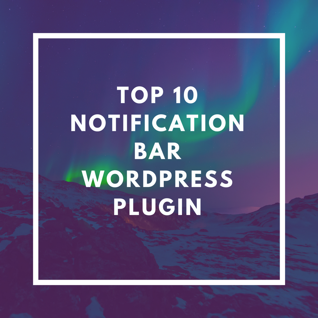 Top 10 Notification Bar WordPress Plugin [2018 Edition]