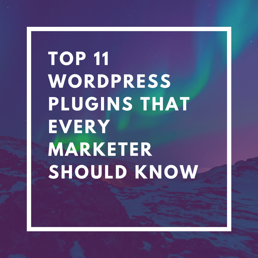 Top 11 WordPress Plugins That Every Marketer Should Know