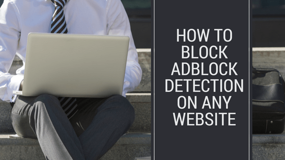 How to Block AdBlock Detection on Any Website | Bypass AdBlock Detection