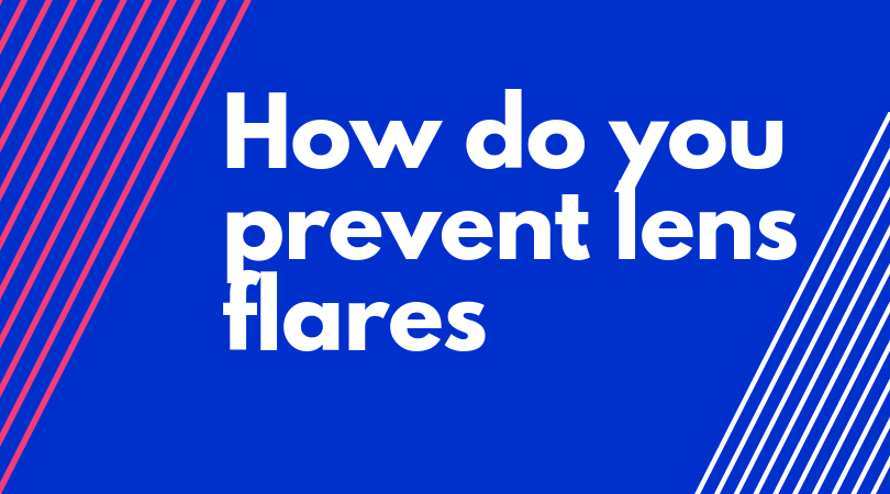 How do you prevent lens flares