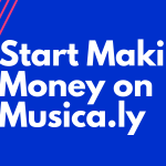 Start Making Money on Musica.ly