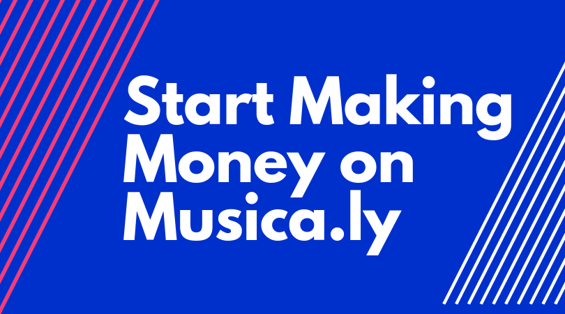 How to Start Making Money on Musica.ly (Tik Tok) in 2019