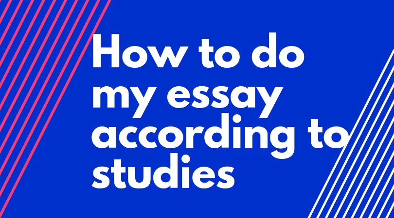 How to do my essay according to studies