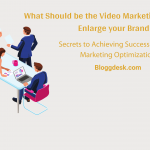 What Should be the Video Marketing Strategy to Enlarge your Brand