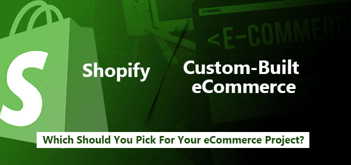 Shopify or Custom-Built eCommerce: Which Should You Pick For Your eCommerce Project?